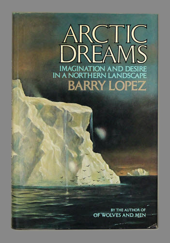 """<span id=""""docs-internal-guid-f989058c-284b-33d1-de16-69e9cbb051fe""""><span>An image of </span><em>Arctic Dreams: Imagination and Desire in a Northern Landscape</em><span> by Barry Lopez</span></span>"""