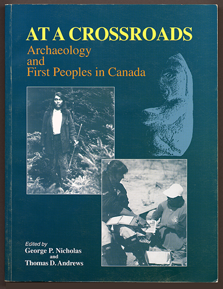 An image of <em>At a Crossroads: Archaeology and First Peoples in Canada</em> edited by George P. Nicholas and Thomas D. Andrews
