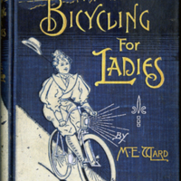 An image of Bicycling for Ladies: With Hints as to the Art of Wheeling, Advice to Beginners, Dress, Care of the Bicycle, Mechanics, Training, Exercise Etc., Etc. by Maria E. Ward